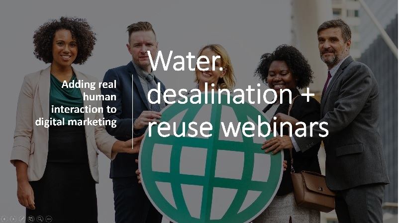 Webinars - bringing human interaction to digital marketing - Water. desalination + reuse